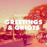Episode 02: Greetings & Griots