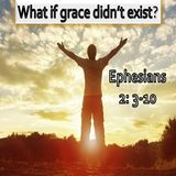 What If Grace Didn't Exist?