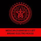 BREAKS ELECTRO HOUSE Mexican Dubwiser DJ SET