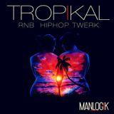 MANLOGIK@TROPIKAL RNB & TWERK SESSION 2K16