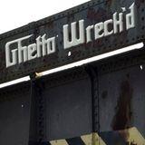 Ghetto Wreck'd