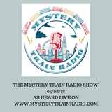 The Mystery Train Radio Show - 05/08/18  (Repeated 12/08/18)