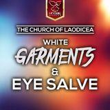 Church Of Laodicea - White Garments & Eye Salve