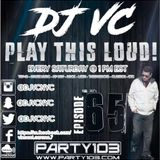 DJ VC - Play This Loud! Episode 65 (Party 103)