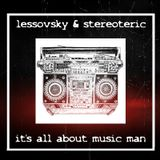Lessovsky & Stereoteric – It's All About Music Man Podcast