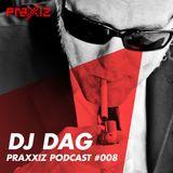PRAXXIZ Podcast #008 pres. DJ DAG