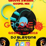 GROOVE AWARDS 2018 MIX -  #DJBLESSING THETREND