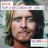 Bror - Top5 Records #9 - del 2