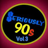 Seriously 90'S  Vol 3- The Finest .  Winter 2018