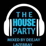 THE HOUSE PARTY ( MINI MIX ) BY DJ LAZERRAY
