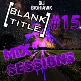 [BLANK TITLE] Mix Sessions #15 - DJ BIOHAWK