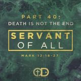 Servant of All: Part 40 - Death Is Not The End