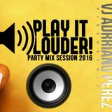 Play It Louder !!! ( VJ Adrriano Perez Party Mix Session 2016 )