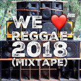 We Love Reggae 2018 (Mixtape)