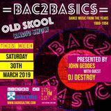 John Geddes  & Dj Destroy  Bac2basics Oldskool Show 30th March 2019