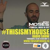 Moses pres. #THISISMYHOUSE - #TIMH124 | W18 | 2017 | This is My House