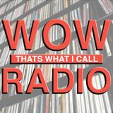 Wow! That's What I Call Radio - Episode 18