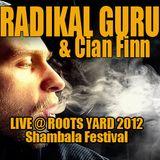 RADIKAL GURU & CIAN FINN - Roots Yard 2012