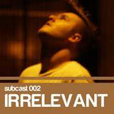 SubCast 002 - Irrelevant