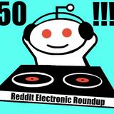 Reddit Electronic Roundup 50