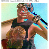 """N.E.U.ROSIS"" - Neuromix 2008 feat. JOSE MARIA MACIAS (Fetos Fritos)"