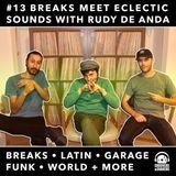 #13. Breaks Meet Eclectic Sounds With Guest Rudy De Anda