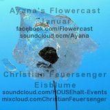 Ayanas FlowerCast #3 - c.feuersenger Eisblume