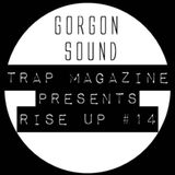 Trap Magazine Presents... Rise Up #014 - Gorgon Sound