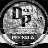 Dark Underground Podcast 047 - Pre Sizla