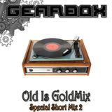 GEARBOX - Old Is GoldMix (Special Short Mix 02)