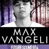 Future Sound 014 :: Max Vangeli