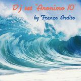 "Dj set ""Anonimo 10""  by  Franco Ardito"
