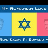 My Romanian Love- Edward Maya ft Dj Roe Kazav