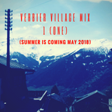 Verbier Village Mix 1 (One) (Summer Is Coming May 2018)