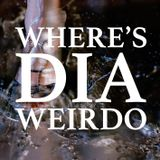 WHERE'S DIA WEIRDO