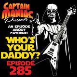 Episode 285 / Who's Your Daddy?
