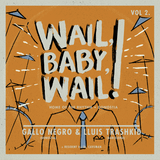 WAIL, BABY, WAIL VOL.2.: LLUIS TRASHKID + GALLO NEGRO (Dec. 13th, 2014)
