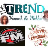 Episode 6 The Trend With Youneik & Mekha (12-24-17) Christmas Special MixTape FM Hot 96.5