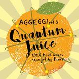 Aggeggi Vol.3 |ψ > Quantum Juice