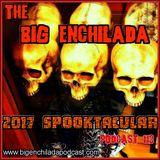 BIG ENCHILADA 113: 2017 Spooktacular