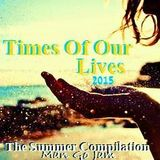 Times Of Our Lives 2015 The Summer Compilation