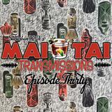 Mai Tai Transmissions - Episode Thirty