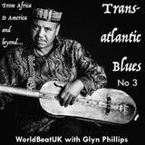 WorldBeatUK with Glyn Phillips - Transatlantic Blues 3 (05/09/2016)