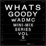 WHATS GOODY w/ ADMC - VOL. 5