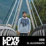Love.Play Podcast Ft. El Alusinante
