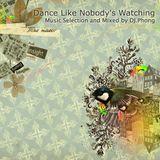 Dance Like Nobody's Watching !