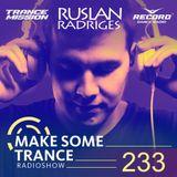 Ruslan Radriges - Make Some Trance 233 (Radio Show)