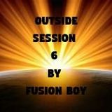 OUTSIDE SESSION 6 BY FUSION BOY