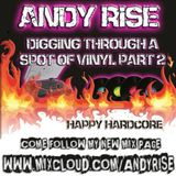 Andy Rise - Digging Through A Spot Of Vinyl Part 2 // Happy Hardcore