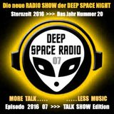 DEEP SPACE RADIO - Sternzeit 2016 - Episode 07 - TALK SHOW Edition - MORE TALK . . . LESS MUSIC
